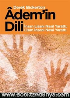 Derek Bickerton - Adem'in Dili - İnsan Lisanı Nasıl Yarattı, Lisan İnsanı Nasıl Yarattı