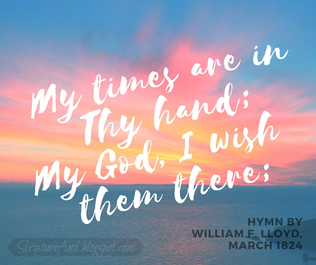 My Times Are In Thy Hand by William F. Lloyd | scriptureand.blogspot.com