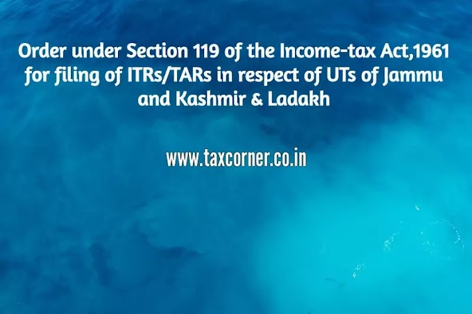 CBDT Order Extending Due Date for Filing of ITR in of Jammu and Kashmir and Ladakh for AY 2019-20
