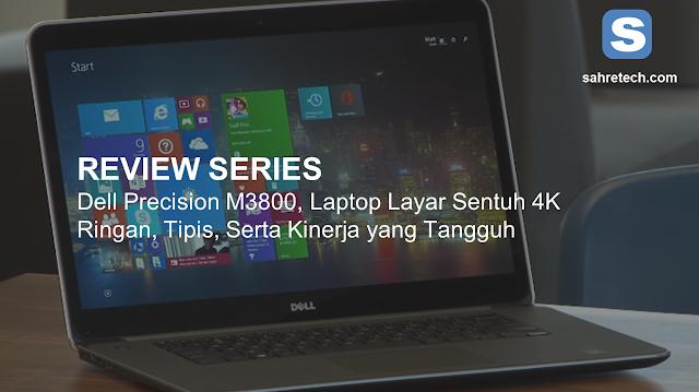 Dell Precision M3800, Laptop dengan Layar Sentuh 4K, Ringan, Tipis, Serta Kinerja yang Tangguh