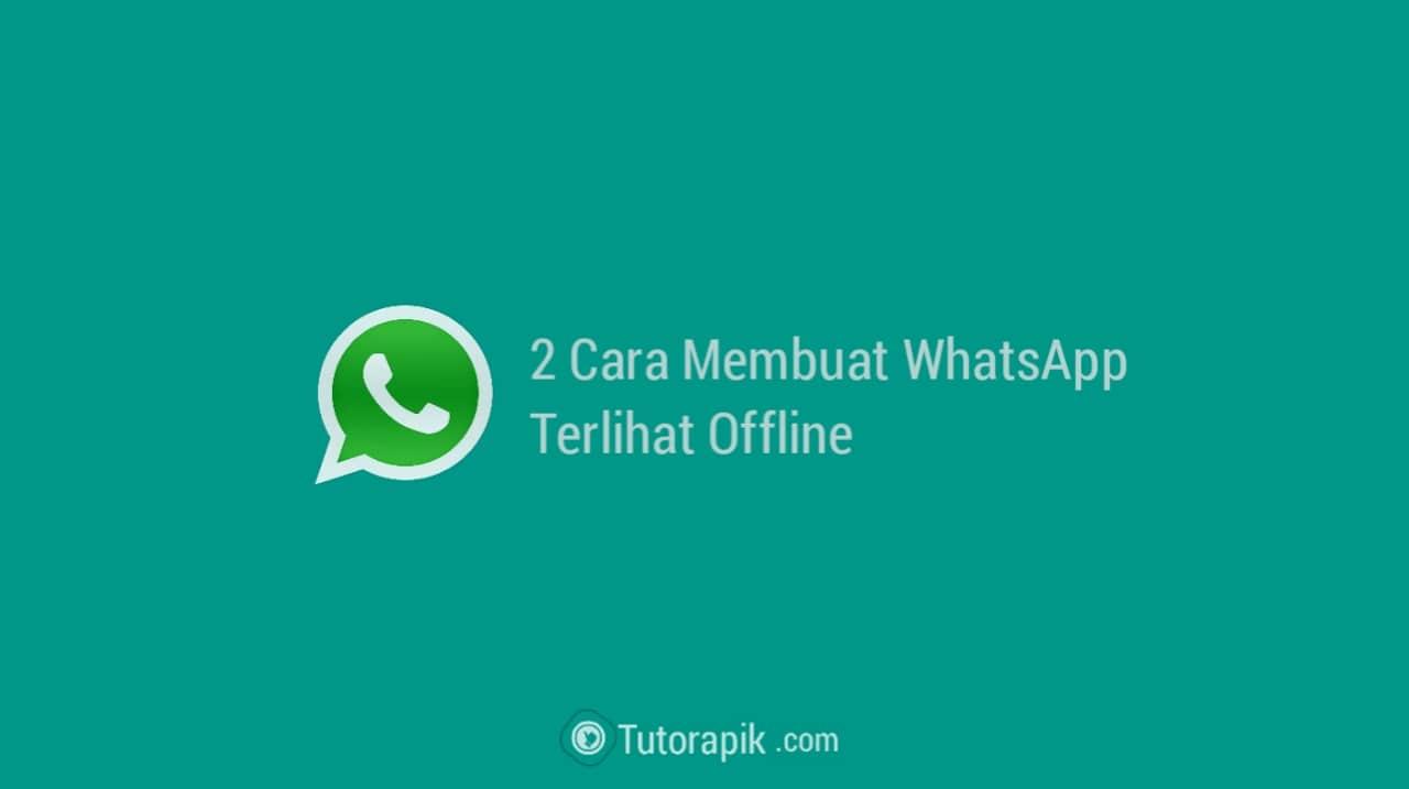 Cara Membuat Whatsapp Terlihat Offline Pada Saat Online