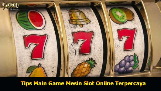 Tips Main Game Mesin Slot Online Terpercaya
