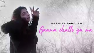 Checkout Jasmine Sandlas new song Gaana Challe ya na lyrics penned by her