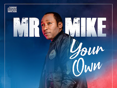 DOWNLOAD MP3: Mr Mike - Your Own || @MikeBoukoru