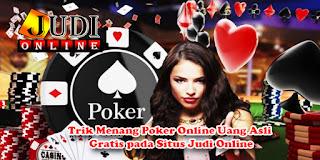 Trik Menang Poker Online Uang Asli Gratis pada Situs Judi Online