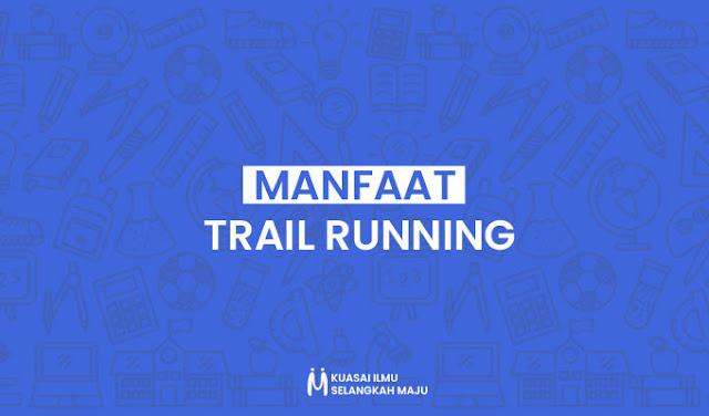 Manfaat Trail Running yang Perlu Diketahui