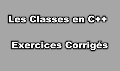 Les Classes en C++ Exercices Corrigés