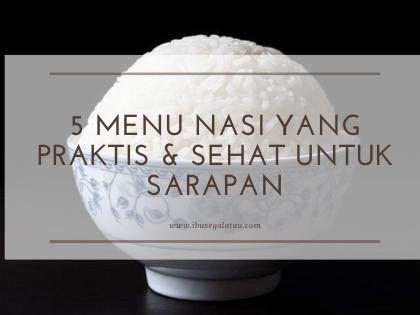 5 Menu Nasi yang Praktis & Sehat untuk Sarapan
