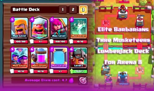 Deck Elite Barbarians Three Musketeers Lumberjack Arena 8 clash royale
