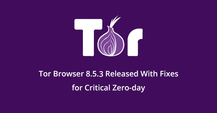 Tor Browser 8.5.3 Released With Fixes for Critical Zero-day Security Update in Firefox