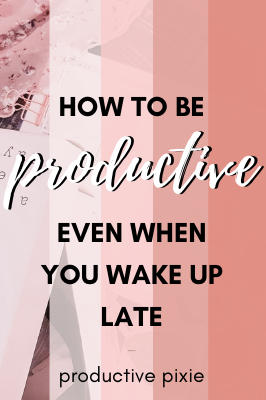 How to Have a Productive Day Even When You Wake Up Late