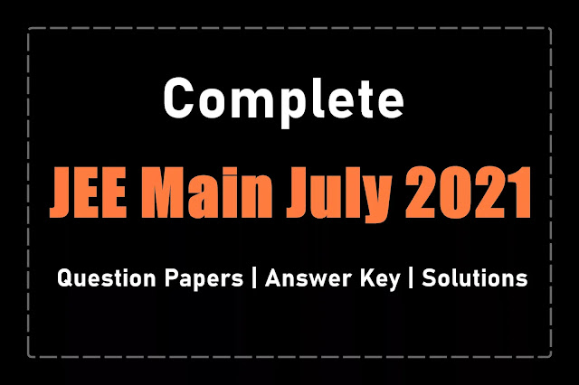 [PDF] JEE Main 3rd Attempt July 2021 Question Papers, Answer Key, and Solutions