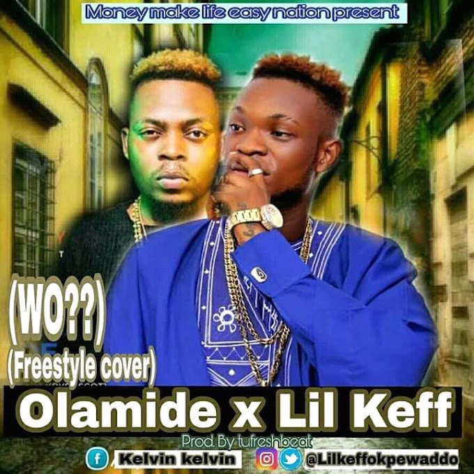LIL KEFF  FT OLAMIDE WO COVER (PROD BY TUFRESHBEATZ