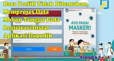 Data Prefill TK. PAUD, SD, SMP, SMA, dan SMK Tidak Ditemukan, Memproses Data Mohon Tunggu Pada Registrasi Update Instal Aplikasi Dapodik Offline Online Terbaru