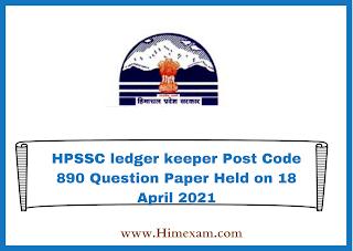 HPSSC ledger keeper  Post Code 890 Question Paper Held on 18 April 2021
