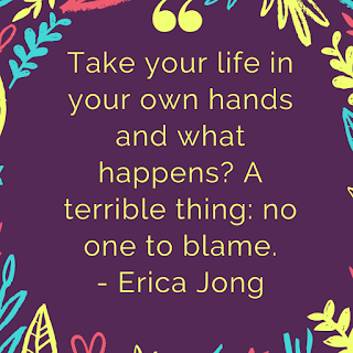 Take your life in your own hands and what happens_ A terrible thing_ no one to blame. - Erica Jong