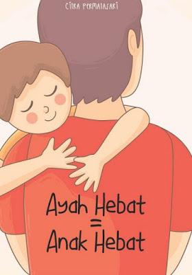 Cara Menjadi Ayah Yang Hebat Untuk Anak.