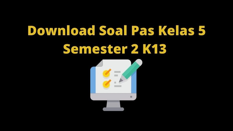 Download Soal Pas Kelas 5 Semester 2 K13
