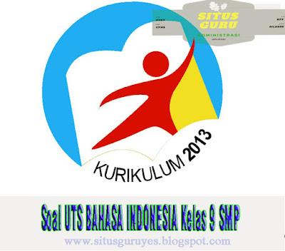 Download Soal UTS BAHASA INDONESIA Kelas 9 SMP Semester 1 K13 2019