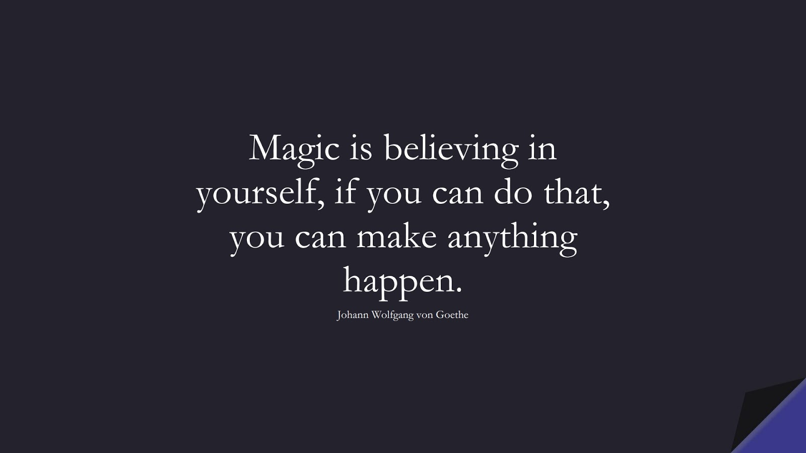 Magic is believing in yourself, if you can do that, you can make anything happen. (Johann Wolfgang von Goethe);  #InspirationalQuotes