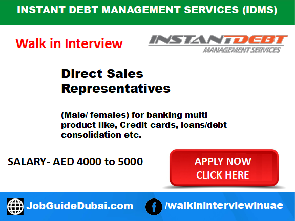 Walk in Job Interview in Dubai for Direct Sales Representative at Instant Debt Management Services (IDMS) (Male/ females) for banking multi product like, Credit cards, loans/debt consolidation etc.