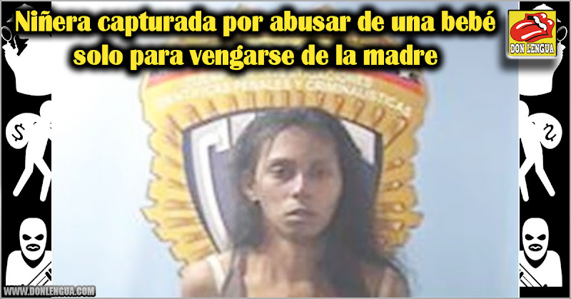 Niñera capturada por abusar de una bebé solo para vengarse de la madre