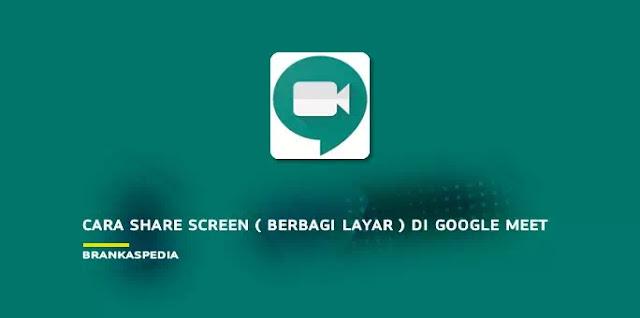 Cara Share Screen (Berbagi Layar) di Google Meet