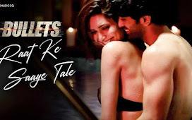 Raat Ke Saaye Tale Song Lyrics - Bullets : रात के साए तले