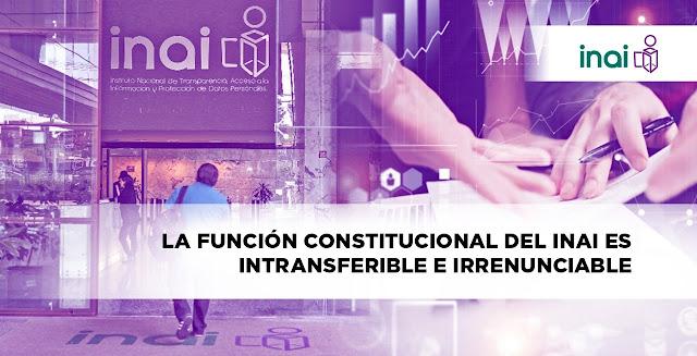La función constitucional del INAI es intransferible e irrenunciable: respuesta a AMLO