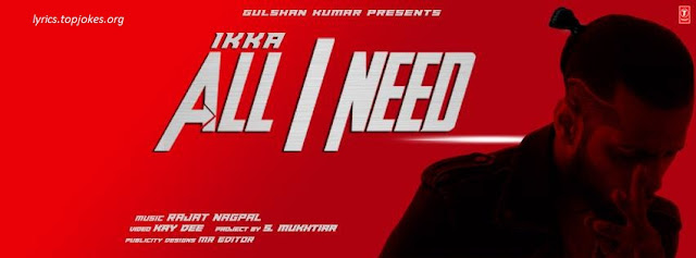 All I NEED SONG: A single Latest DJ song from famous rapper and singer IKKA. This song is sung and Lyrics is penned by Ikka and Music is Composed by Rajat Nagpal.