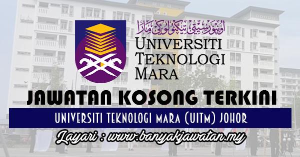 Jawatan Kosong Terkini 2017 di Universiti Teknologi Mara (UiTM) Johor www.banyakjawatan.my