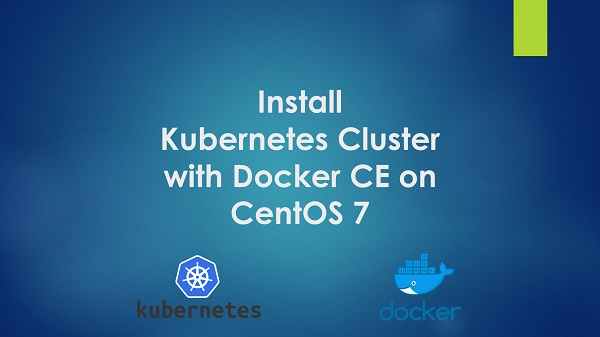 Install Kubernetes Cluster with Docker CE on CentOS 7