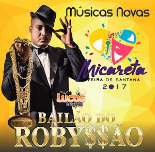 BAILÃO DO ROBYSSÃO - MICARETA DE FEIRA 2017 - (MÚSICAS NOVAS)