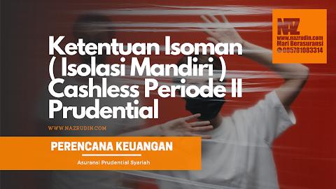 Ketentuan Isoman ( Isolasi Mandiri ) Cashless Periode II Prudential