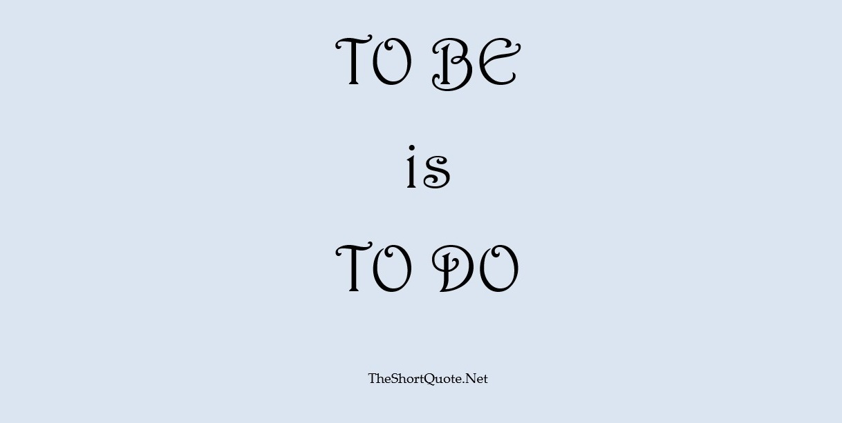 to be is to do