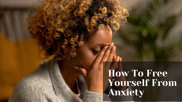 How To Free yourself from anxiety