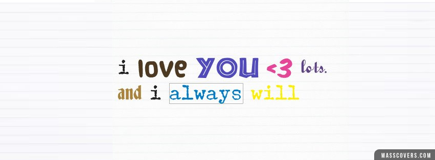 I Love You lots and I always will | FB Cover - Unique ...
