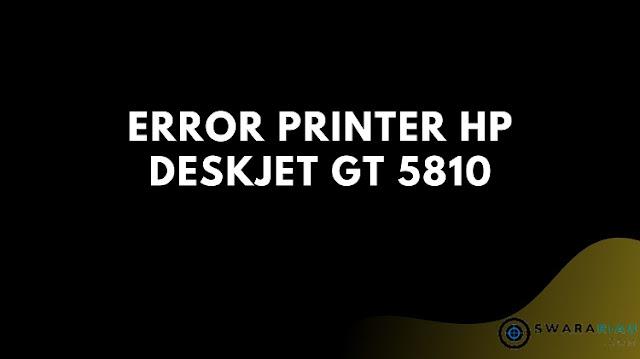 Atasi Error Printer Hp Deskjet Gt 5810