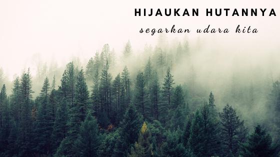Hijaukan Hutannya, Segarkan Udara Kita