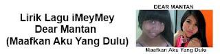 Lirik Lagu iMeyMey - Dear Mantan (Maafkan Aku Yang Dulu)
