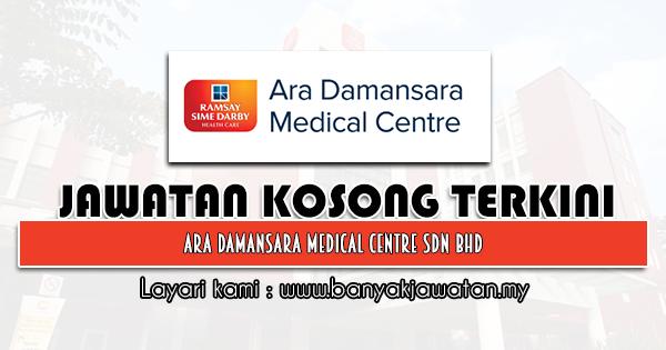 Jawatan Kosong 2021 di Ara Damansara Medical Centre Sdn Bhd