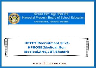 HPTET Recruitment 2021-HPBOSE(Medical,Non Medical,Arts,JBT,Shastri)