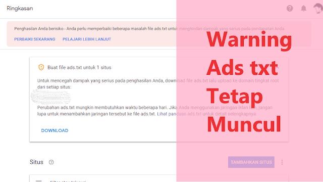 Fix! Mengatasi Notif Ads.txt Google Adsense Yang Bandel Tidak Mau Hilang