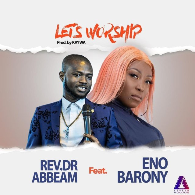 Eno Barony – Lets Worship ft. Rev. Dr Abbeam Amponsah