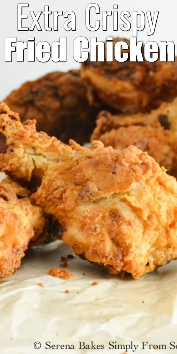 Learn how to make Extra Crispy Fried Chicken recipe in a buttermilk brine to keep the meat juicy and and extra crispy flavorful outside from Serena Bakes Simply From Scratch.