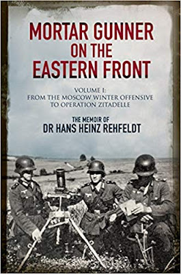 Mortar Gunner on the Eastern Front: The Memoir of Dr Hans Rehfeldt - Volume I: From the Moscow Winter Offensive to Operation Zitadelle