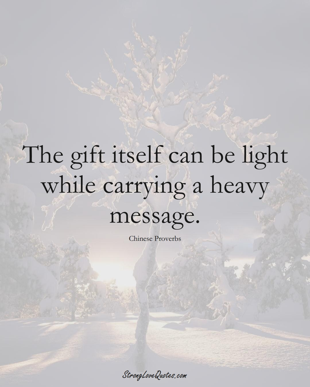 The gift itself can be light while carrying a heavy message. (Chinese Sayings);  #AsianSayings