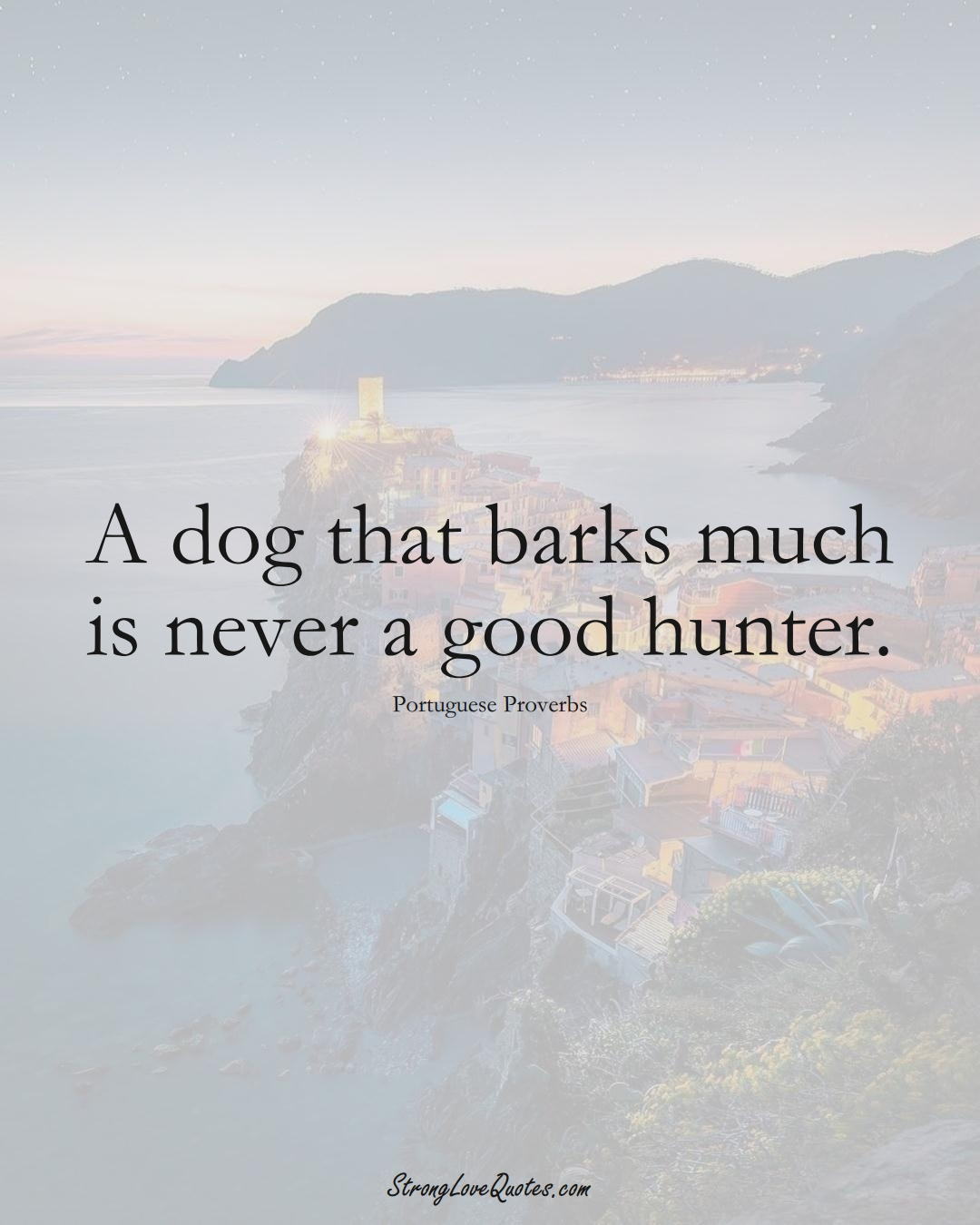 A dog that barks much is never a good hunter. (Portuguese Sayings);  #EuropeanSayings