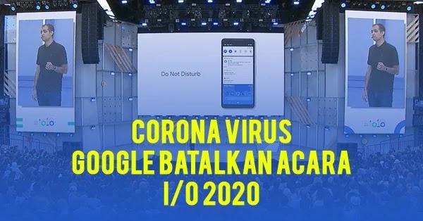 Corona Virus: Google Batalkan Acara I/O 2020