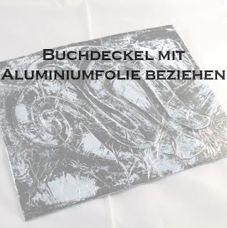 http://lost-im-papierladen.blogspot.de/2012/12/aluminiumfolie-fur-bucheinbande.html